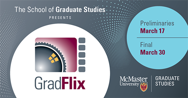 GradFlix logo, preliminaries on March 17, Final on March 30. Presented by the School of Graduate Studies